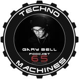 GARY BELL - Techno Machines Podcast #65