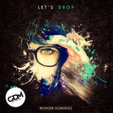 Let's Drop (Mix) - Bowzer Gonzalez