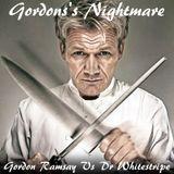 Gordon's Nightmare (Gordon Ramsay Vs Dr Whitestripe )