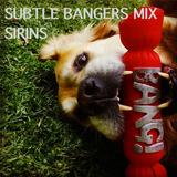 Sirins Subtle Bangers Mix