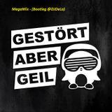 Gestört aber Geil - MegaMix (Bootleg @DJDeLa)
