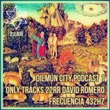 Dilmún City Podcast 1 / Only Tracks 22RR David Romero  / Frecuencia 432hz
