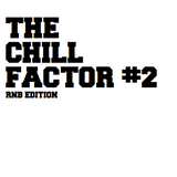 THE CHILL FACTOR #2 The RNB Edition