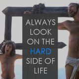 Always Look on the Hard Side of Life