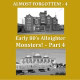 Almost Forgotten - Early 80's Allnighter Monsters Pt 4