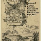 Expansion of Presence: Curiosities Macrocosm show 9 Belly Full of Stars