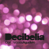 Decibelia con Nicolas Agudelo - Episodio 3