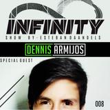 INFINITY SHOW #008 - DENNIS ARMIJOS