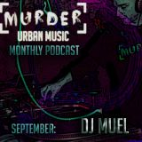 [Murder] Urban Music Monthly Podcast - September - DJ Muel