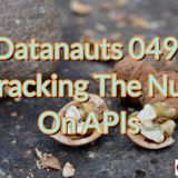 Datanauts 049: Cracking The Nut On APIs
