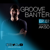 Groove Banter Ep.07 presented by AKSO