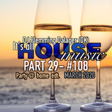 #108 It's All House Music - part 29  -  Party @ Home Edt.