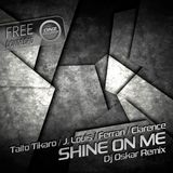 Taito Tikaro & J. Louis & Ferran & Clarence - Shine on me Dj Oskar remix