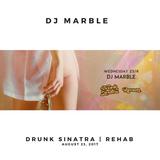DJ Marble @ Drunk Sinatra | Rehab (August 23, 2017)