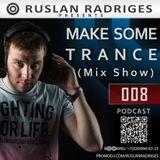 Ruslan Radriges pres. - Make Some Trance 008 (Mix Show)