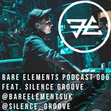 Bare Elements Podcast 006 Ft. Silence Groove [Feb 2017]