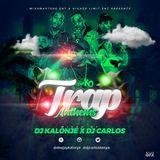 TRAP ANTHEM MIXXTAPE - DJ KALONJE x DJ CARLOS