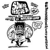 Sonido Bragueta ep. 14 - El Negrociador