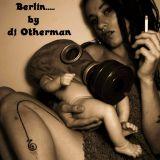 Berlin....by dj Otherman