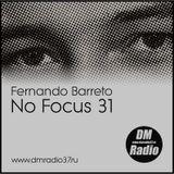 Fernando Barreto - No Focus #31 on DMRadio (23.02.2019)