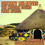 Distant Relatives #206, The Modern Sound From Africa