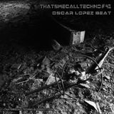 Thatswecalltechno041-Oscar Lopez Beat
