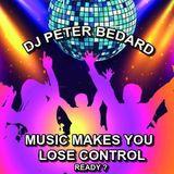 MUSIC MAKES YOU LOSE CONTROL - DJ PETER BEDARD