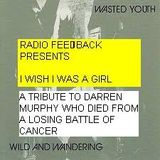 RADIO FEEDBACK PRESENTS I ROBOT I WISH I WAS A GIRL  (ISSUE 13)19-03-14