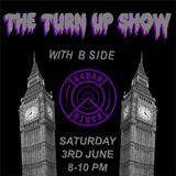 The Turn Up Show w/ B Side - 3rd June 2017