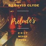DJ DAVID CLYDE PRELUDE'S MIXE FUNK 2017