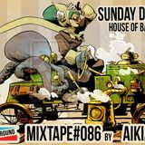 #MIXTAPE086 - Sunday Drive (House of Bass 9) by Aikiaum