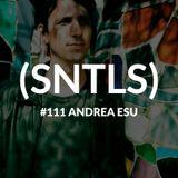 SNTLS #111: Andrea Esu