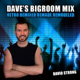 Daves Bigroom Retro Remix Remade Mix