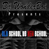 Dj Wonderboi Presents OLD school Vs NEW school Part 1