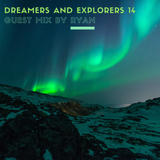 Dreamers And Explorers 14 - Guest Mix By Ryan