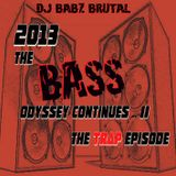 2013 - The Ba$$ Odyssey Continues - The Trap Episode!