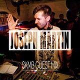 SKMB Guest Mix - Joseph Martin