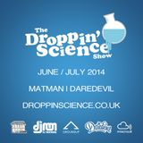 Droppin' Science Show June / July 2014 ft. Matman & Daredevil
