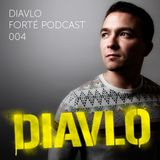 Diavlo Presents The Forté Podcast 004