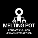 Melting Podcast #36 - GON - XIII Aniversario MPR - Melting Pot Radio S03 EP12.