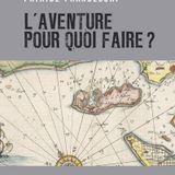 L'aventure, pour quoi faire ? Patrice Franceschi, Tristan Savin, Sylvain Tesson...
