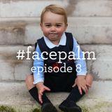 #Facepalm - Episode 8
