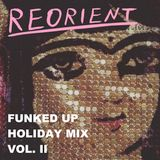 REORIENT's Funked Up Holiday Mix (Vol. II)
