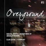 OVERGROUND #Vol.5 | Soulful monthly session made for ClubListen Members mixed by Souldynamic
