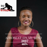 AFROBEAT ON MY MIND 2017 MIX