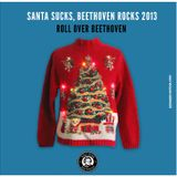 Santa Sucks, Beethoven Rocks 2013 by Roll Over Beethoven