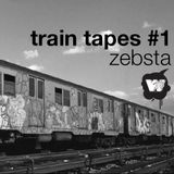 Zebsta - Train Tapes #1
