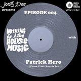 Nothing Is Like House Music #004 with Patrick Hero [Phunk Traxx, Kaleydo Beats]