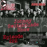 The Johnny Switchblade Show #222