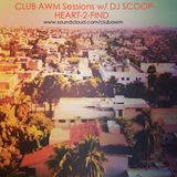 ClubAWM Sessions w/ DJ Scoop- Heart 2 Find